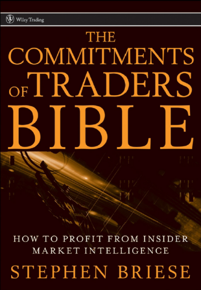 The Commitments of Traders Bible How to Profit from Insider Market Intelligence