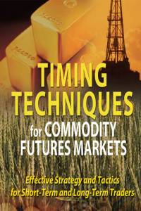 Timing Techniques for Commodity Futures Markets Effective Strategy and Tactics for Short_Term and Long_Term Traders