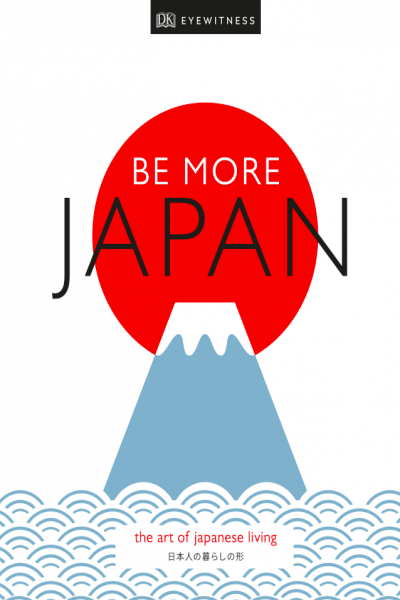 Be More Japan The Art of Japanese Living by DK Travel