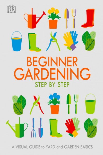 Beginner Gardening Step by Step A Visual Guide to Yard and Garden Basics