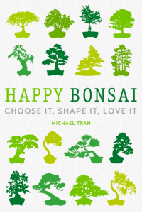 Happy Bonsai Choose it, Shape it, Love it