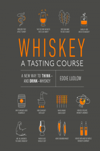 Whisky, A Tasting Course a New Way to Think and Drink Whisky