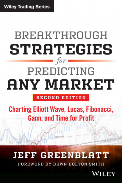 Breakthrough Strategies for Predicting Any Market Charting Elliott Wave, Lucas, Fibonacci, Gann, and Time for Profit Second Edition Jeff Greenblatt