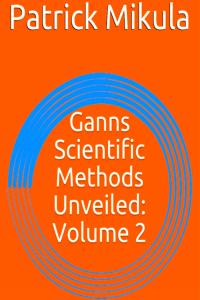 Gann's Scientific Methods Unveiled: Volume 2