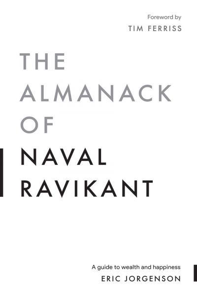 The Almanack of Naval Ravikant Eric Jorgenson