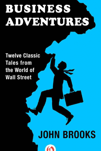 Business Adventures Twelve Classic Tales from the World of Wall Street