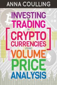 Investing and Trading in Cryptocurrencies Using Volume Price Analysis
