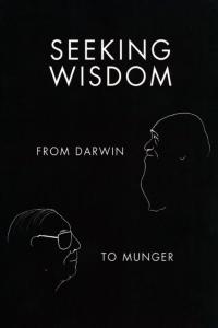 Seeking Wisdom From Darwin to Munger 3rd Edition