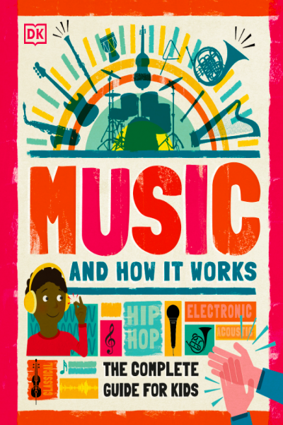 Music And How It Works The Complete Guide for Kids