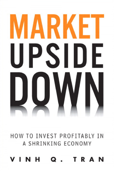 Market Upside Down How to Invest Profitably in a Shrinking Economy