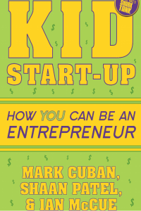 Kid Startup How You Can Be an Entrepreneur