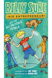 Kid Entrepreneur Billy Sure and the No-Trouble Bubble 5