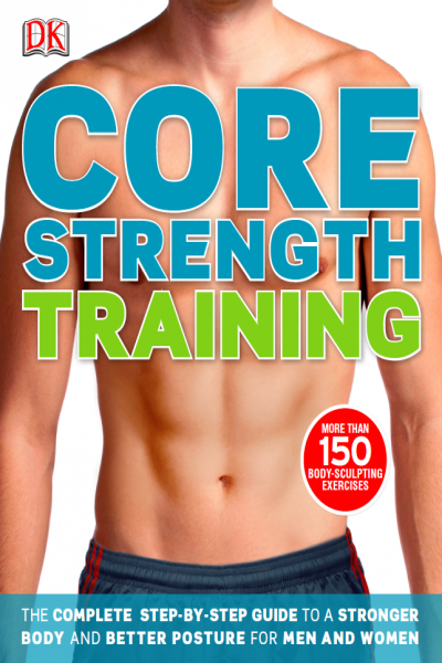Core Strength Training Step by Step Guide to a Stronger Body and Better Posture