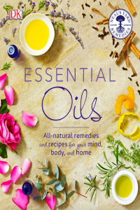 Essential Oils All Natural Remedies and Recipes for Your Mind, Body and Home