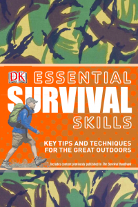Survival Skills Tips and Techniques for the Great Outdoors DK Essential