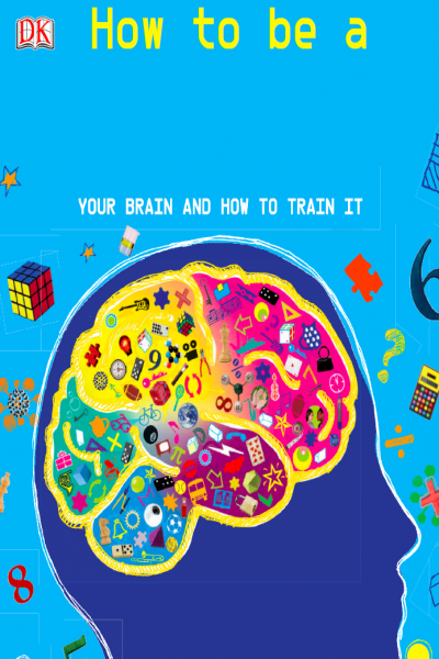 How to be a Genius Your Brain and how to train it
